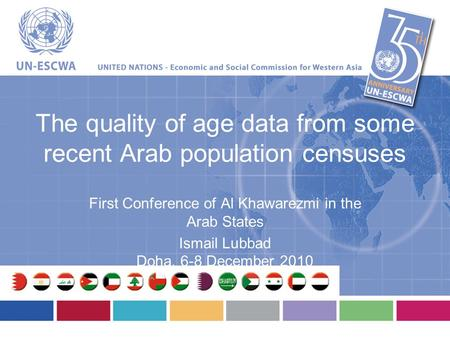 The quality of age data from some recent Arab population censuses First Conference of Al Khawarezmi in the Arab States Ismail Lubbad Doha, 6-8 December.