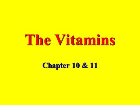 The Vitamins Chapter 10 & 11. The Water-Soluble Vitamins: B and C (there are 8 B Vitamins) The Fat-Soluble Vitamins: A, D, E, and K.