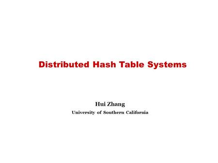 Distributed Hash Table Systems Hui Zhang University of Southern California.