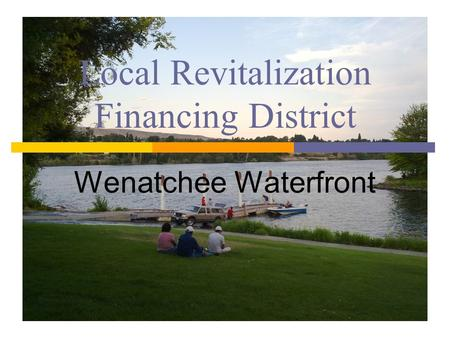 Local Revitalization Financing District Wenatchee Waterfront.