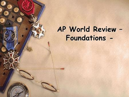 AP World Review – Foundations -. Building Blocks of Civilization s What is a Civilization? –Economic System –Political Organization –Moral Code (Religion)