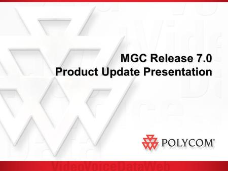 MGC Release 7.0 Product Update Presentation. MGC Release 7.0 Introduction Release 7.0 is focused on the following areas: New ISDN and IP resource modules.