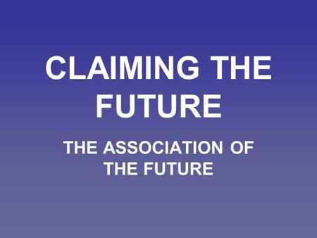 CLAIMING THE FUTURE THE ASSOCIATION OF THE FUTURE.