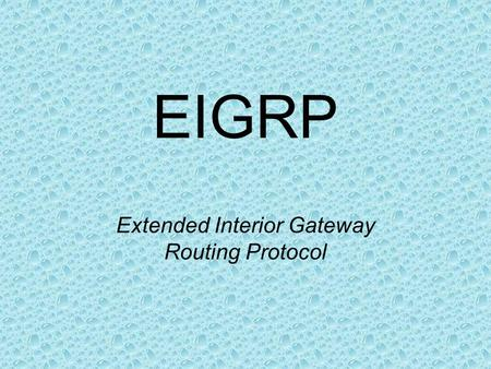 EIGRP Extended Interior Gateway Routing Protocol.