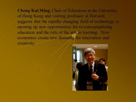 Cheng Kai Ming, Chair of Education at the University of Hong Kong and visiting professor at Harvard, suggests that the rapidly changing field of technology.