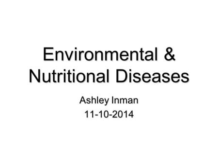 Environmental & Nutritional <strong>Diseases</strong> Ashley Inman 11-10-2014.