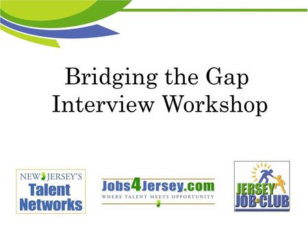Bridging the Gap Interview Workshop. Agenda Technology & Entrepreneurship Talent Network Employment Landscape Your Personal Brand Introduction Statement.