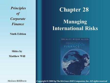 Chapter 28 Principles PrinciplesofCorporateFinance Ninth Edition Managing International Risks Slides by Matthew Will Copyright © 2008 by The McGraw-Hill.
