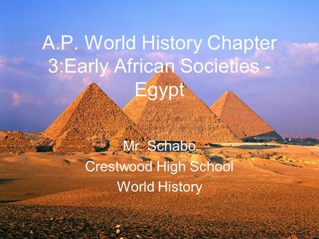 A.P. World History Chapter 3:Early African Societies - Egypt Mr. Schabo Crestwood High School World History =__9-srk3pXGecXpRe0yISsWgWqGRQ=&h=1200&w=1600&sz=521&hl=en&start=0&zoom=1&tbnid=6kd8ZmhWbFSTIM:&tbnh=158&tbnw=206&prev=/