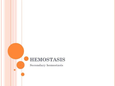 HEMOSTASIS Secondary hemostasis. SECONDARY HEMOSTASIS Also called the fibrin forming coagulation system The purpose is to reinforce the platlet plug System.