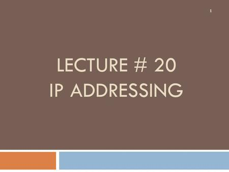 LECTURE # 20 IP ADDRESSING 1. Binary 2  All digital electronics use a binary method for communication.  Binary can be expressed using only two values: