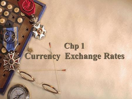 Chp 1 Currency Exchange Rates. organization  Foreign exchange quotations  Arbitrage  Forward quotes.