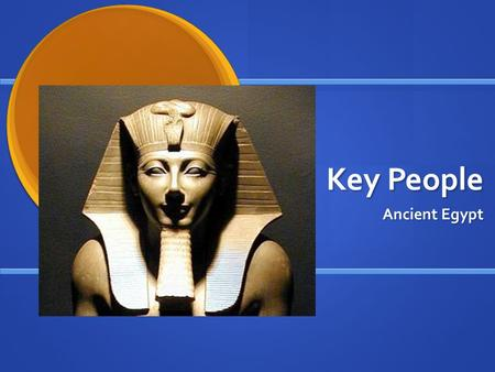 Key People Ancient Egypt. Menes 3000 BCE, founder of the first dynasty. 3000 BCE, founder of the first dynasty. Founder of Egyptian State, as he unified.