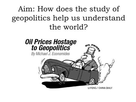 Aim: How does the study of geopolitics help us understand the world?
