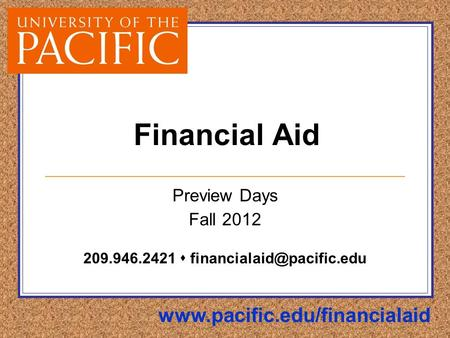 Financial Aid Preview Days Fall 2012 209.946.2421 