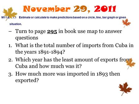 November 29, 2011 M11.E.4.1.1 Estimate or calculate to make predictions based on a circle, line, bar graph or given situation. –Turn to page 295 in book.