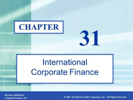 McGraw-Hill/Irwin Corporate Finance, 7/e © 2005 The McGraw-Hill Companies, Inc. All Rights Reserved. 31-0 CHAPTER 31 International Corporate Finance.