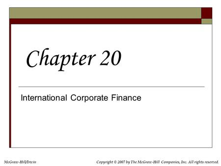 McGraw-Hill/IrwinCopyright © 2007 by The McGraw-Hill Companies, Inc. All rights reserved. International Corporate Finance Chapter 20.