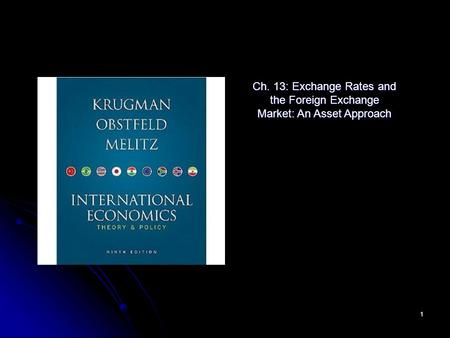 1 Ch. 13: Exchange Rates and the Foreign Exchange Market: An Asset Approach.