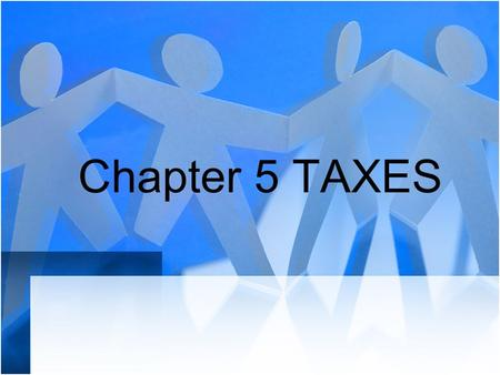 Chapter 5 TAXES. Government Spending Power To Influence Government use tax to do 2 things –Generate Revenue –Influence consumer buying decisions Example: