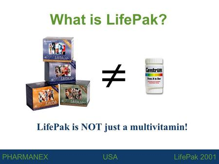 PHARMANEX USA LifePak 2001 What is LifePak? LifePak is NOT just a multivitamin! 