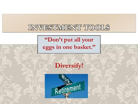 """Don't put all your eggs in one basket."" Diversify!"