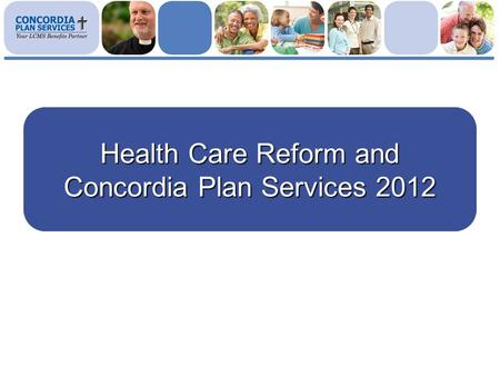 Health Care Reform and Concordia Plan Services 2012.