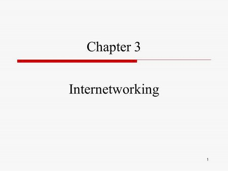 1 Chapter <strong>3</strong> Internetworking. Problems  In Chapter 2 we saw how to connect one node to another, or to an existing network. How do we build networks of.