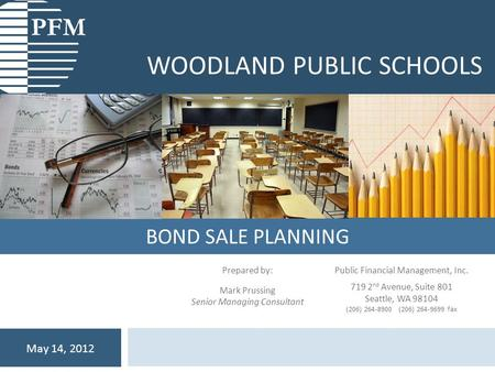 BOND SALE PLANNING WOODLAND PUBLIC SCHOOLS May 14, 2012 Prepared by: Mark Prussing Senior Managing Consultant Public Financial Management, Inc. 719 2 nd.