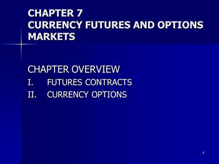 chapter 7 currency futures and options Chapter introduction practice questions problem what is the difference  book  solution options futures and other derivatives, john c hull - chapters 1,2,7,9, 11  gain or lose if the exchange rate at the end of the contract is (a) 13900 and .