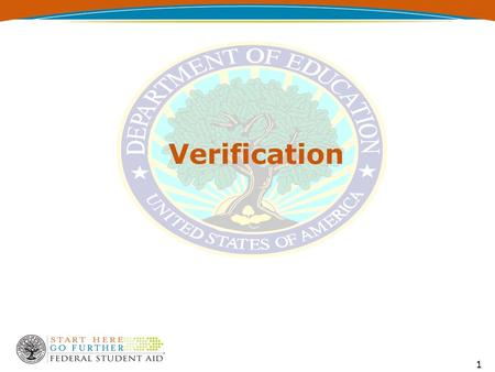 Verification 1. Verification - Definitions  Subsidized student financial assistance programs Verification applies to Title IV programs where eligibility.