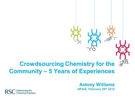 Crowdsourcing Chemistry for the Community – 5 Years of Experiences Antony Williams NFAIS, February 28 th 2012.