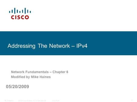 © 2006 Cisco Systems, Inc. All rights reserved.Cisco PublicITE I Chapter 6 1 Addressing The Network – IPv4 Network Fundamentals – Chapter 6 Modified by.