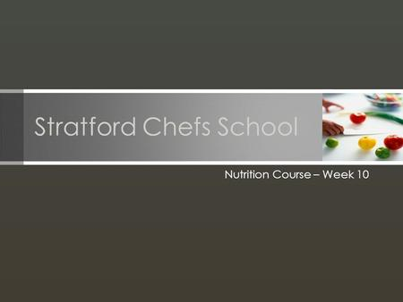 Stratford Chefs School Nutrition Course – Week 10.