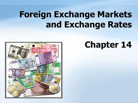 ANHUI UNIVERSITY OF FINANCE & ECONOMICS 1/50 Foreign Exchange Markets and Exchange Rates Chapter 14.