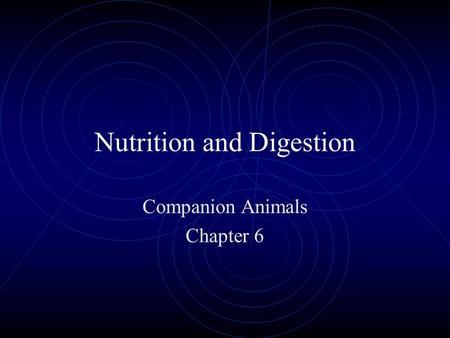 Nutrition and Digestion Companion Animals Chapter 6.