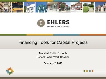 Financing Tools for Capital Projects Marshall Public Schools School Board Work Session 1 February 2, 2015.