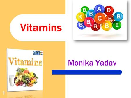 1 Vitamins Monika Yadav. Vitamins Vitamins are essential organic nutrients, required in small amounts. They cannot be synthesized by the body. Must be.
