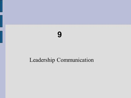 9 Leadership Communication. Chapter Objectives Act as a communication champion rather than just as an information processor. Use key elements of effective.