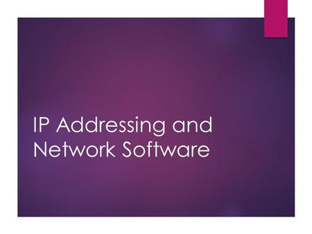 IP Addressing and Network Software. IP Addressing  A computer somewhere in the world needs to communicate with another computer somewhere else in the.