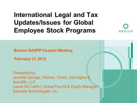 1 International Legal and Tax Updates/Issues for Global Employee Stock Programs Presented by: Jennifer George, Partner, Orrick, Herrington & Sutcliffe,