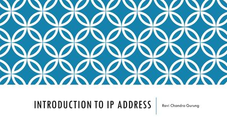 INTRODUCTION TO IP ADDRESS Ravi Chandra Gurung. IP ADDRESSES.