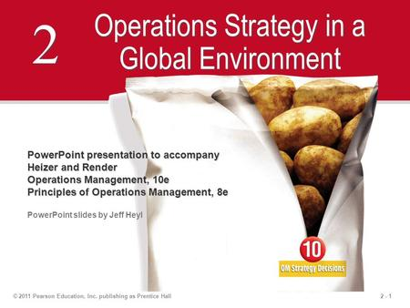 2 - 1© 2011 Pearson Education, Inc. publishing as Prentice Hall 2 2 Operations Strategy <strong>in</strong> a Global Environment PowerPoint presentation to accompany Heizer.