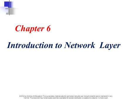 Chapter 6 Introduction to Network Layer © 2012 by McGraw-Hill Education. This is proprietary material solely for authorized instructor use. Not authorized.