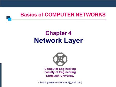 Basics of COMPUTER NETWORKS Chapter 4 Network Layer Computer Engineering Faculty of Engineering Kurdistan University (
