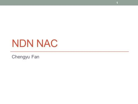 NDN NAC Chengyu Fan 1. Motivation Currently, NDN users need manual configuration before they can publish or consume content NDN Auto-configuration (NAC)