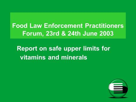 Food Law Enforcement Practitioners Forum, 23rd & 24th June 2003 Report on safe upper limits for vitamins and minerals.