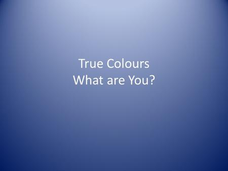 True Colours What are You?. True Colors Word Associations for Blue romantic, sensitive, nurturing, strong need for relationships, cultivate the potential.