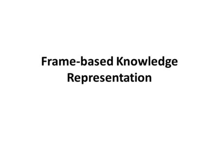 Frame-based Knowledge Representation. 1. Introduction Knowledge in a computer can be represented through several techniques. In this chapter, we will.
