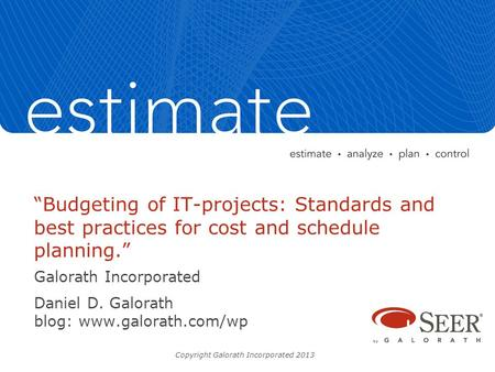 """Budgeting of IT-projects: Standards and best practices for cost and schedule planning."" Galorath Incorporated Daniel D. Galorath blog: www.galorath.com/wp."